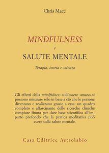 Foto Cover di Mindfulness e salute mentale. Terapia, teoria e scienza, Libro di Chris Mace, edito da Astrolabio Ubaldini
