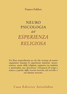 Foto Cover di Neuropsicologia dell'esperienza religiosa, Libro di Franco Fabbro, edito da Astrolabio Ubaldini