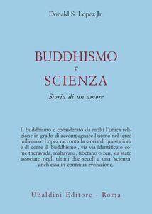 Libro Buddhismo e scienza. Storia di un amore Donald S. jr. Lopez