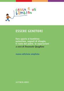 Essere genitori. Fare spazio al bambino: autostima, segnali di disagio, il ruolo del padre, le separazioni.pdf