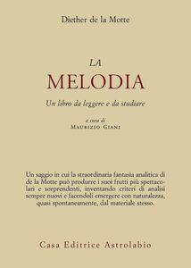 Foto Cover di Melodia. Un libro da leggere e da studiare, Libro di Diether de La Motte, edito da Astrolabio Ubaldini