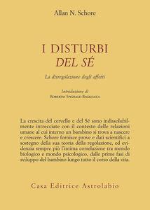 Libro I disturbi del sé. La disregolazione degli affetti Allan N. Schore