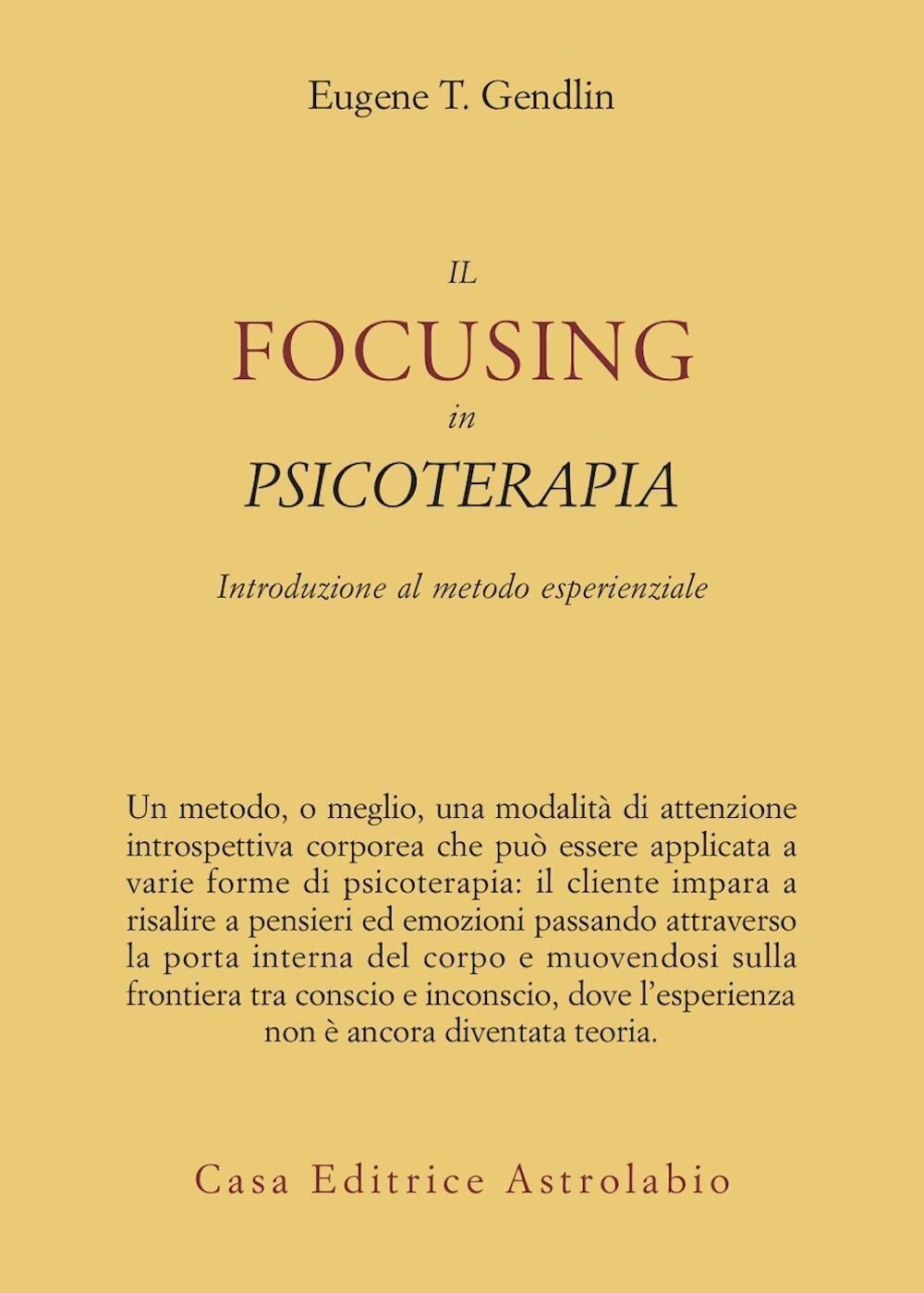 Il focusing in psicoterapia. Introduzione al metodo esperienziale