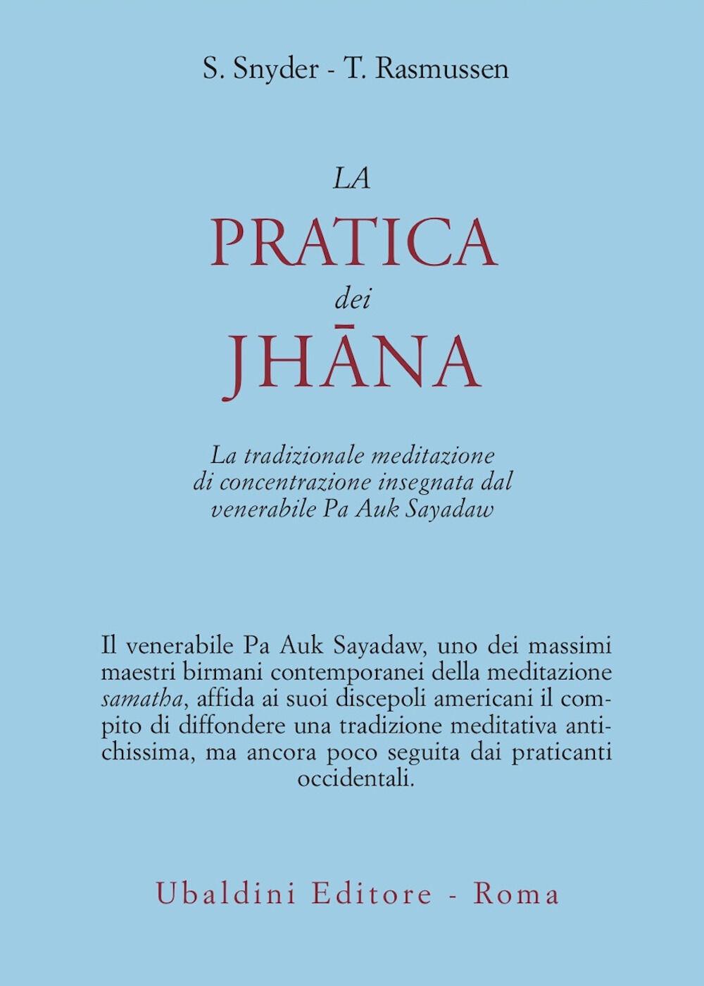 La pratica dei Jhana. La tradizionale meditazione di concentrazione insegnata dal venerabile Pa Auk Sayadaw