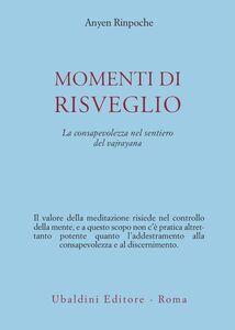 Libro Momenti di risveglio. La consapevolezza nel sentiero del vajrayana Anyen (Rinpoche)