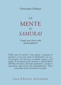 Foto Cover di La mente del samurai. Cinque testi classici sulla spada giapponese, Libro di Christopher Hellman, edito da Astrolabio Ubaldini