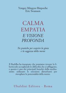 Calma empatia e visione profonda. Tre pratiche per scoprire la gioia e la saggezza della mente