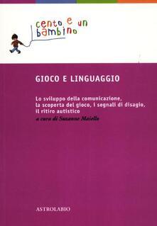 Lpgcsostenible.es Gioco e linguaggio. Lo sviluppo della comunicazione, la scoperta del gioco, i segnali di disagio, il ritiro autistico Image