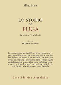 Foto Cover di Lo studio della fuga. La storia e i testi classici, Libro di Alfred Mann, edito da Astrolabio Ubaldini