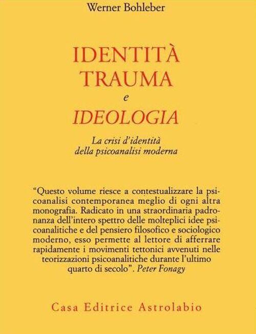 Identità, trauma e ideologia. La crisi d'identità della psicoanalisi moderna