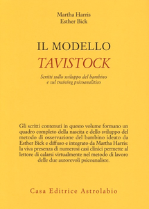 Libro Il modello Tavistock. Scritti sullo sviluppo del bambino e sul training psicoanalitico Martha Harris , Esther Bick