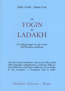 Libro Gli yogin del Ladakh. Un pellegrinaggio tra gli eremiti dell'Himalaya buddhista John Crook , James Low