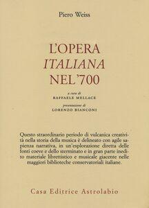 Foto Cover di L' opera italiana nel '700, Libro di Piero Weiss, edito da Astrolabio Ubaldini