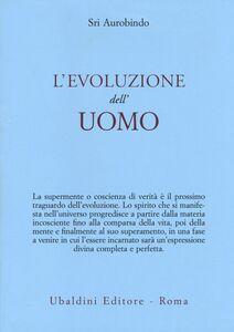 Foto Cover di L' evoluzione dell'uomo, Libro di Aurobindo (sri), edito da Astrolabio Ubaldini