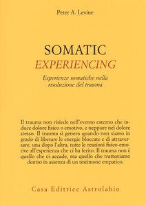 Libro Somatic experiencing. Esperienze somatiche nella risoluzione del trauma Peter A. Levine