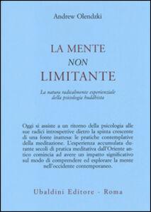 Libro La mente non limitante. La natura radicalmente esperienzale della psicologia buddhista Andrew Olendzki