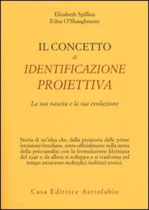 Libro Il concetto di identificazione proiettiva. La sua nascita e la sua evoluzione Elizabeth Spillius , Edna O'Shaughnessy