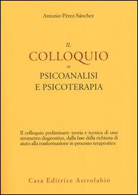 Il colloquio in psicoanalisi e psicoterapia