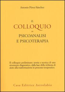 Libro Il colloquio in psicoanalisi e psicoterapia Antonio Pérez-Sánchez