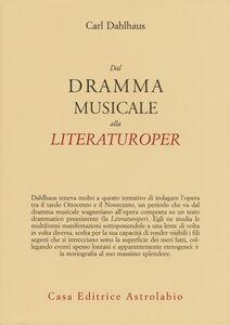Foto Cover di Dal dramma musicale alla Literaturoper, Libro di Carl Dahlhaus, edito da Astrolabio Ubaldini