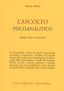 Foto Cover di L' ascolto psicoanalitico. Metodi, limiti, innovazioni, Libro di Salman Akhtar, edito da Astrolabio Ubaldini