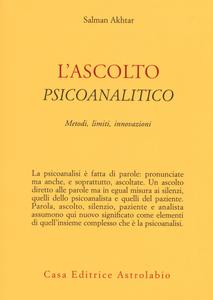 Libro L' ascolto psicoanalitico. Metodi, limiti, innovazioni Salman Akhtar