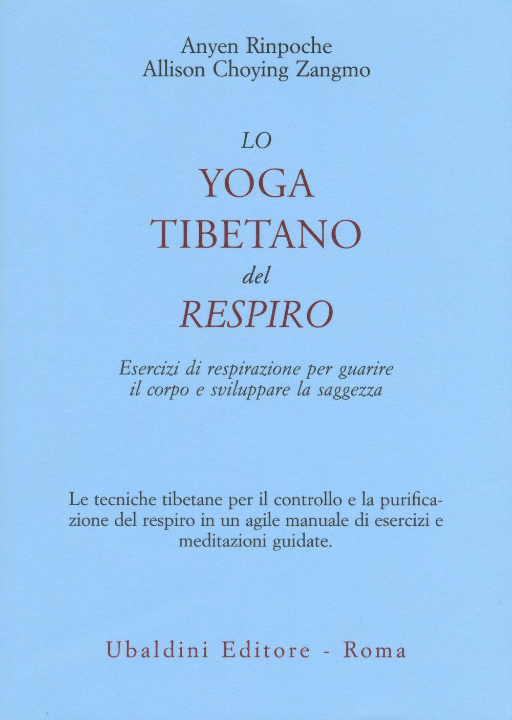 Lo yoga tibetano del respiro. Esercizi di respirazione per guarire il corpo e sviluppare la saggezza
