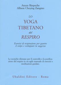 Libro Lo yoga tibetano del respiro. Esercizi di respirazione per guarire il corpo e sviluppare la saggezza Anyen (Rinpoche) , Allison Choying Zangmo