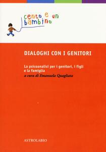 Dialoghi con i genitori. La psicoanalisi per i genitori, i figli e la famiglia