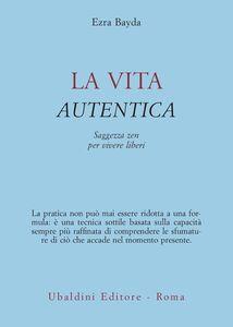 Foto Cover di La vita autentica, Libro di Ezra Bayda, edito da Astrolabio Ubaldini