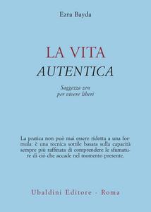 Libro La vita autentica Ezra Bayda