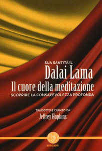 Libro Il cuore della meditazione. Scoprire la consapevolezza profonda Gyatso Tenzin (Dalai Lama)