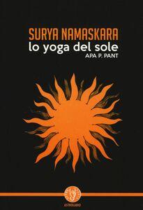 Foto Cover di Surya namaskara. Lo yoga del sole, Libro di Apa P. Pant, edito da Astrolabio Ubaldini