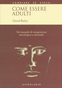 Come essere adulti. Un manuale di integrazione psicologica e spirituale