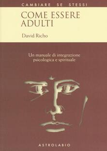 Rallydeicolliscaligeri.it Come essere adulti. Un manuale di integrazione psicologica e spirituale Image