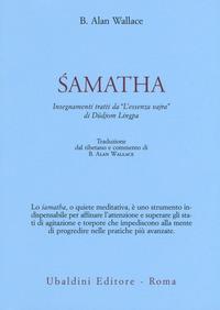 Samatha. Insegnamenti tratti da «L'essenza vajra» di Düdjom Lingpa - Wallace B. Alan - wuz.it