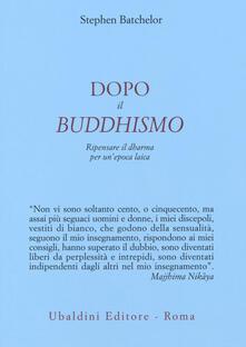 Dopo il buddhismo. Ripensare il dharma per unepoca laica.pdf