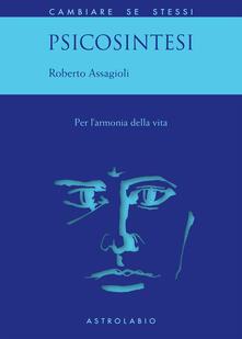 Psicosintesi. Per l'armonia della vita - Marialuisa Macchia Girelli,Roberto Assagioli - ebook