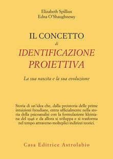 Il concetto di identificazione proiettiva. La sua nascita e la sua evoluzione - Simone Cuva,Edna O'Shaughnessy,Elizabeth Spillius - ebook