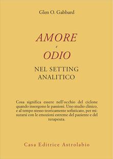 Amore e odio nel setting psicoanalitico - Glen O. Gabbard,Giovanni Baldaccini - ebook