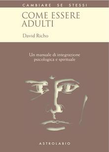 Come essere adulti. Un manuale di integrazione psicologica e spirituale - David Richo,Gabriella Fusi - ebook