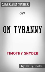 On Tyranny: Twenty Lessons from the Twentieth Centuryby Timothy Snyder | Conversation Starters
