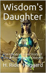 Wisdom's Daughter / The Life and Love Story of She-Who-Must-be-Obeyed