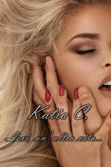 Lexi, un'altra vita - Katia C. - ebook