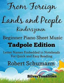 From Foreign Lands and People Kinderszenen Robert Schumann Beginner Piano Sheet Music Tadpole Edition - Silvertonalities - ebook