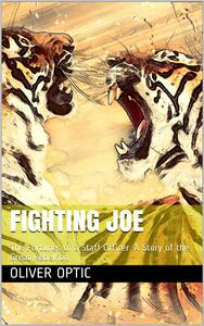 Fighting Joe / Or, The Fortunes of a Staff Officer. A Story of the Great Rebellion