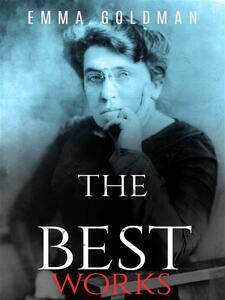 Emma Goldman: The Best Works
