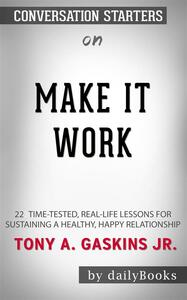 Make It Work: 22 Time-Tested, Real-Life Lessons for Sustaining a Healthy, Happy Relationship byGaskins Jr., Tony A.   Conversation Starters