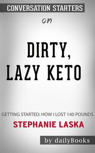 DIRTY, LAZY, KETO: Getting Started: How I Lost 140 Pounds byStephanie Laska| Conversation Starters