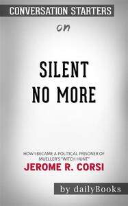 """Silent No More: How I Became a Political Prisoner of Mueller's """"Witch Hunt"""" byCorsi Ph.D, Jerome R.   Conversation Starters"""